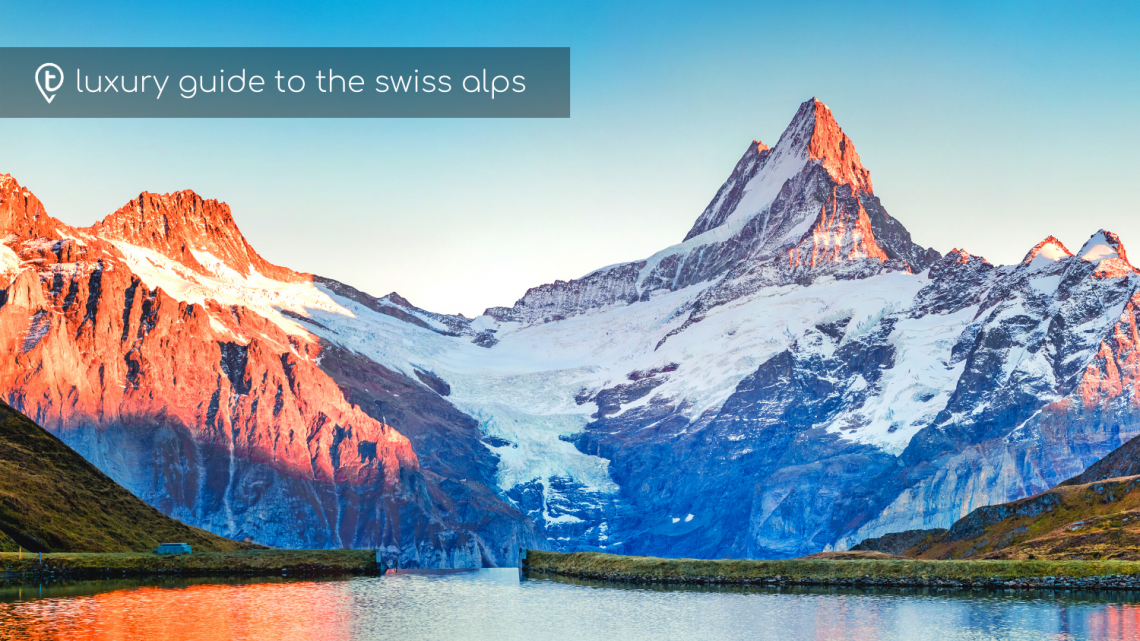 Luxury Guide to the Swiss Alps